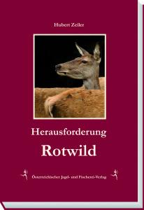 Herausforderung Rotwild - Hubert Zeiler